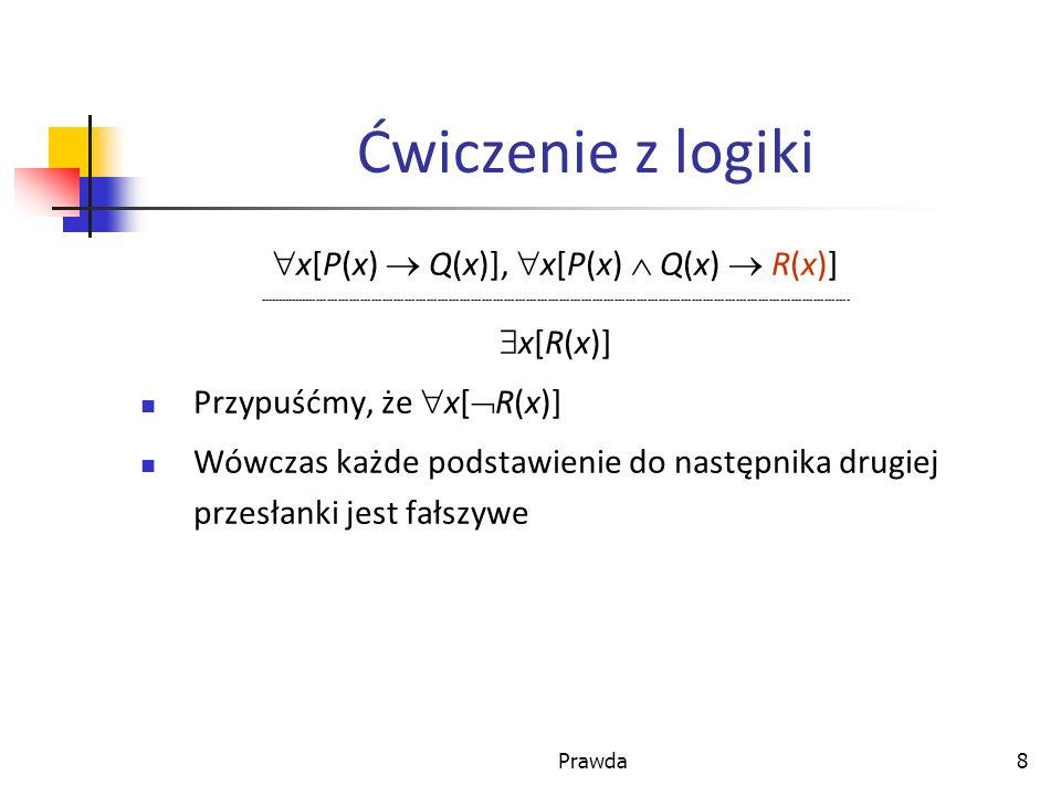 x[P(x)  Q(x)], x[P(x)  Q(x)  R(x)]